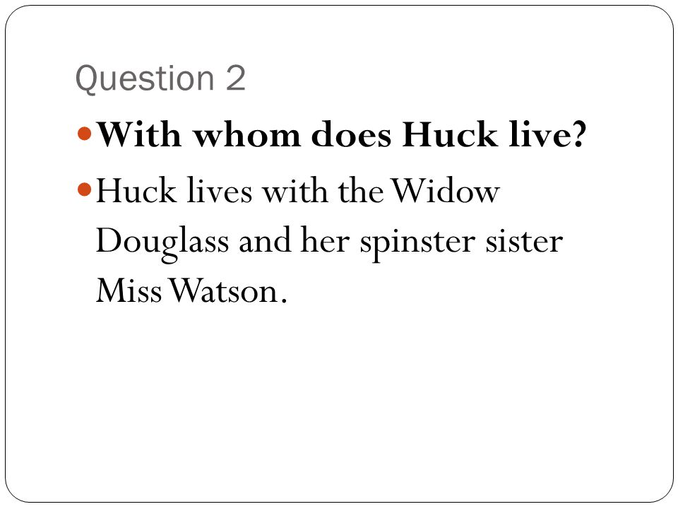 With whom does Huck live