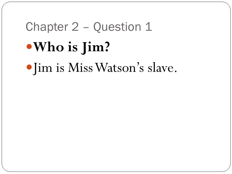 Jim is Miss Watson's slave.