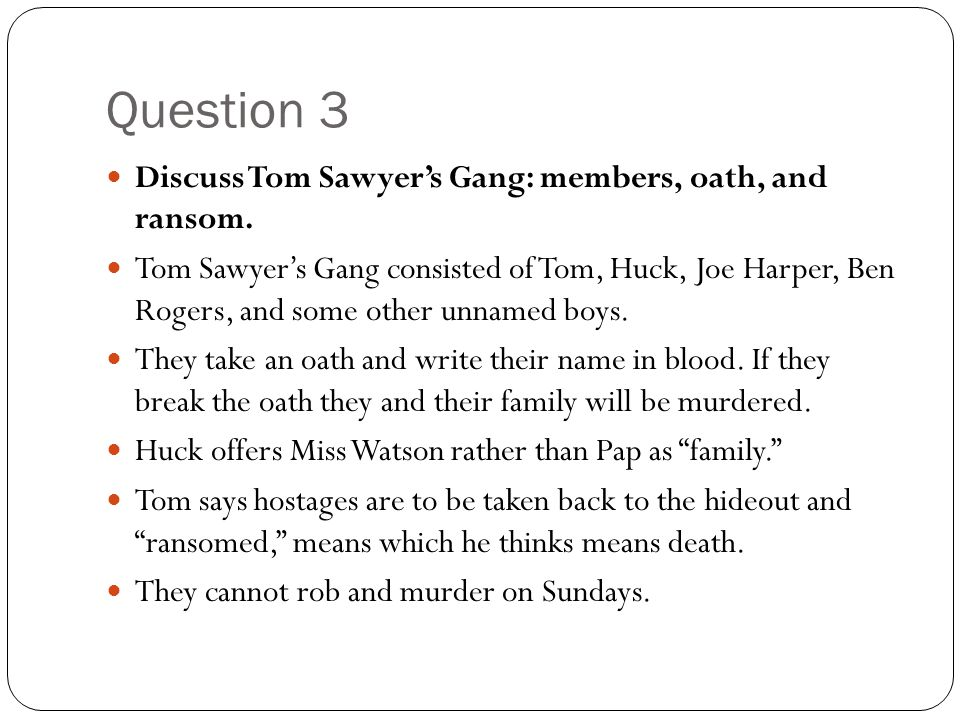 Question 3 Discuss Tom Sawyer's Gang: members, oath, and ransom.