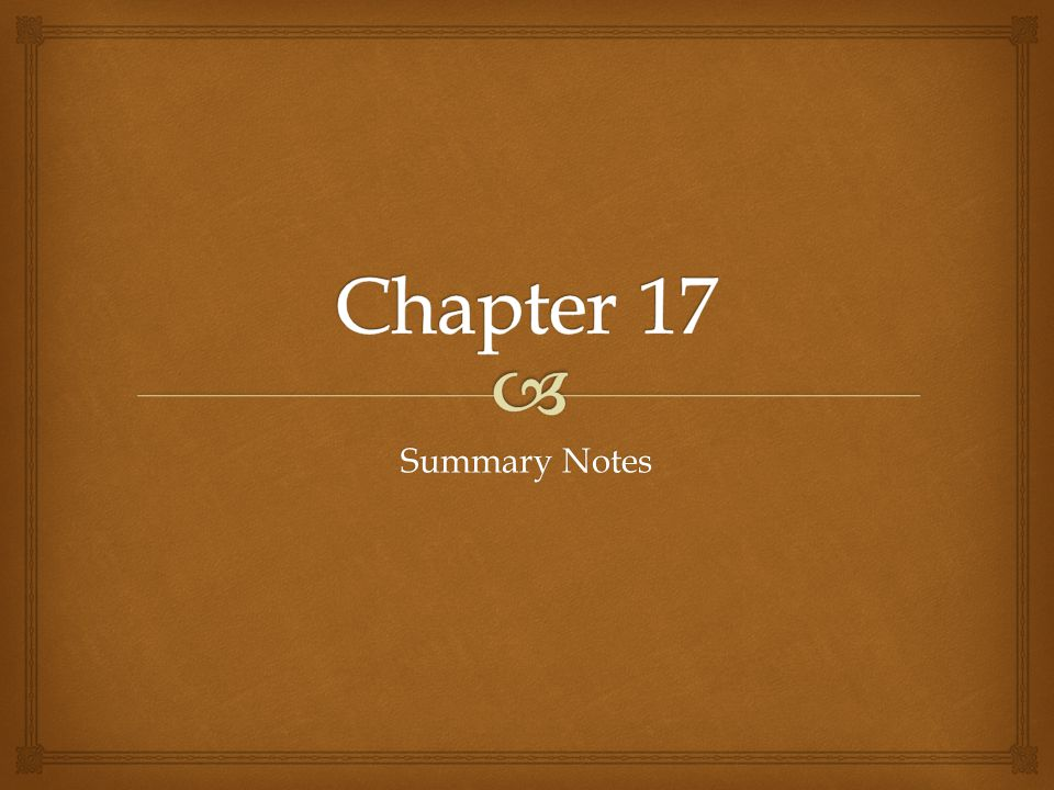 Chapter 17 Summary Notes