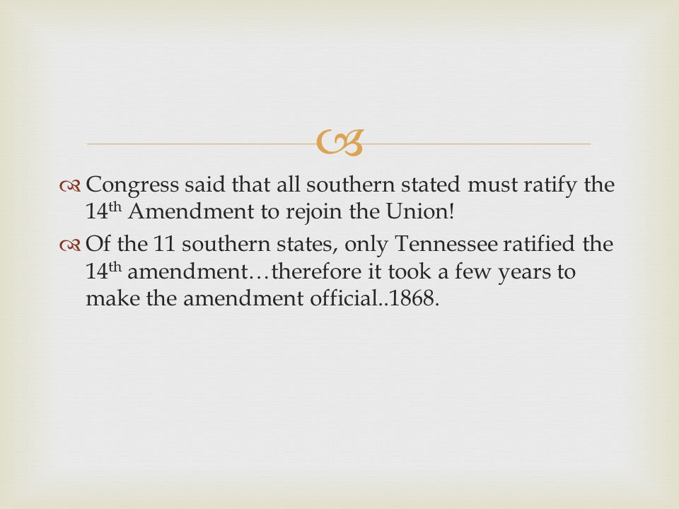 Congress said that all southern stated must ratify the 14th Amendment to rejoin the Union!