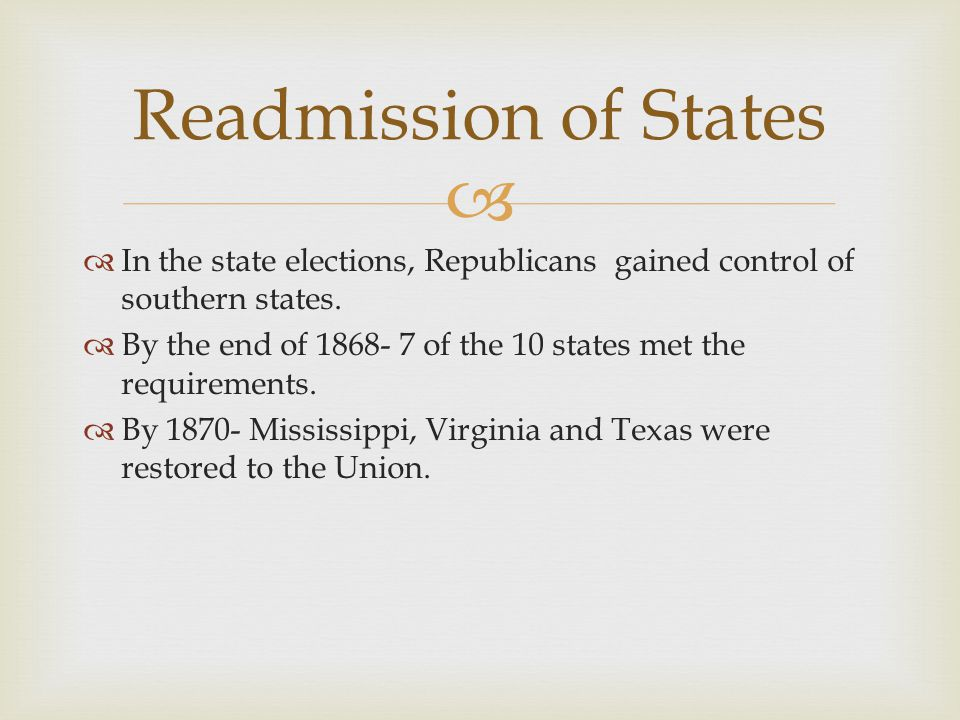 Readmission of States In the state elections, Republicans gained control of southern states.