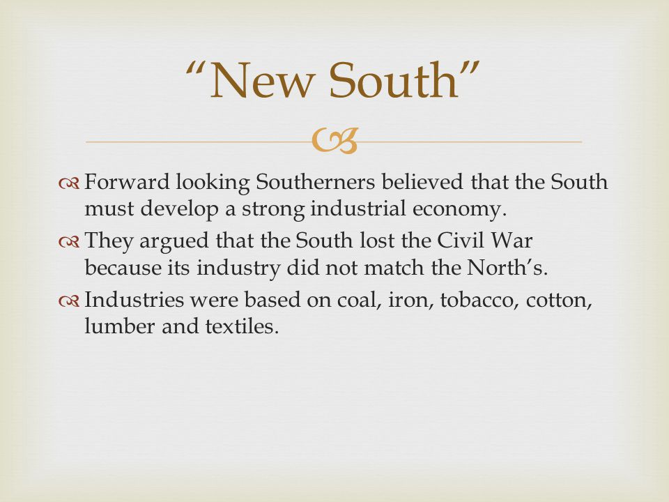 New South Forward looking Southerners believed that the South must develop a strong industrial economy.
