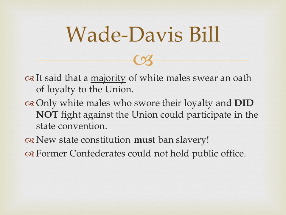 Wade-Davis Bill It said that a majority of white males swear an oath of loyalty to the Union.