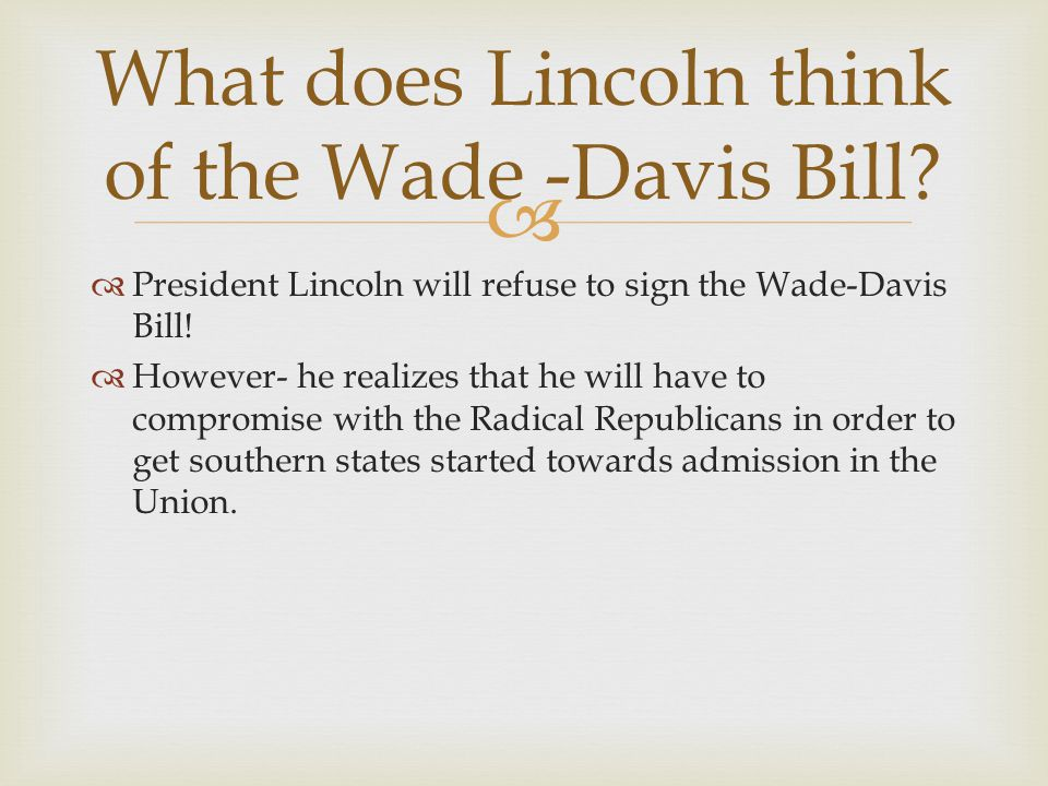 What does Lincoln think of the Wade -Davis Bill