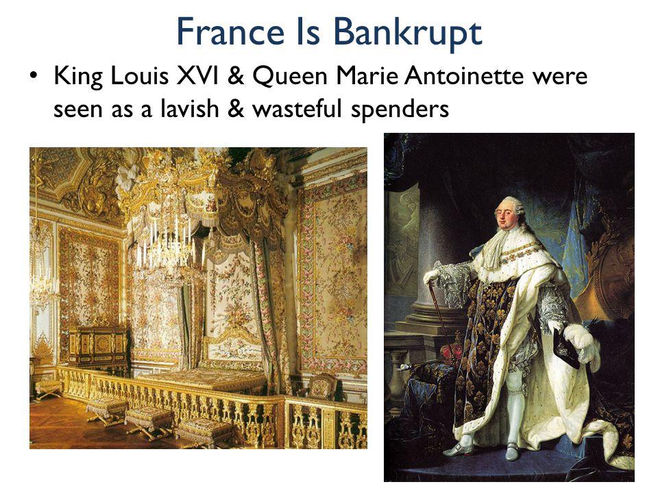 France Is Bankrupt King Louis XVI & Queen Marie Antoinette were seen as a lavish & wasteful spenders.