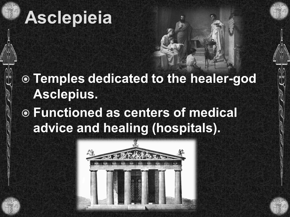Asclepieia Temples dedicated to the healer-god Asclepius.