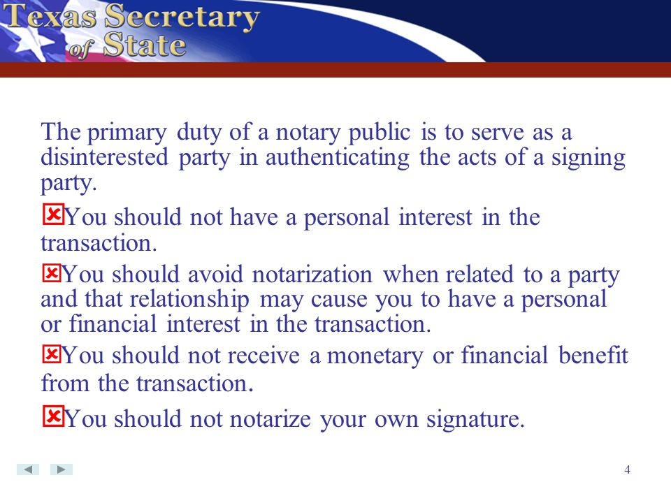 You should not have a personal interest in the transaction.