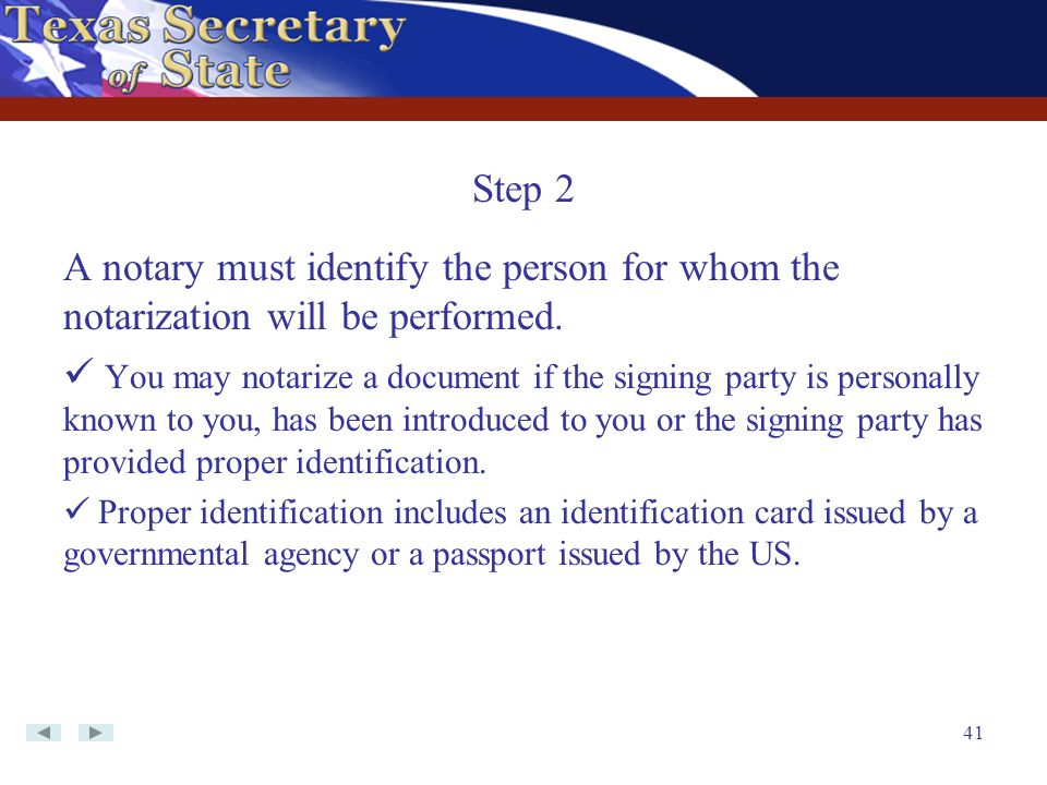 Step 2 A notary must identify the person for whom the notarization will be performed.