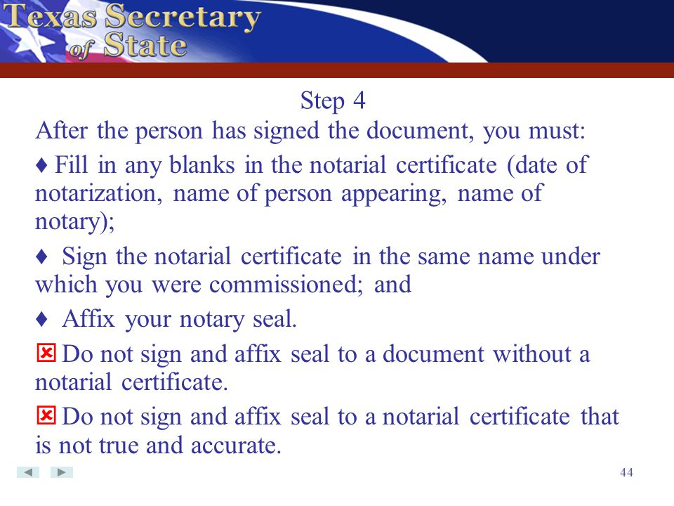 Step 4 After the person has signed the document, you must: