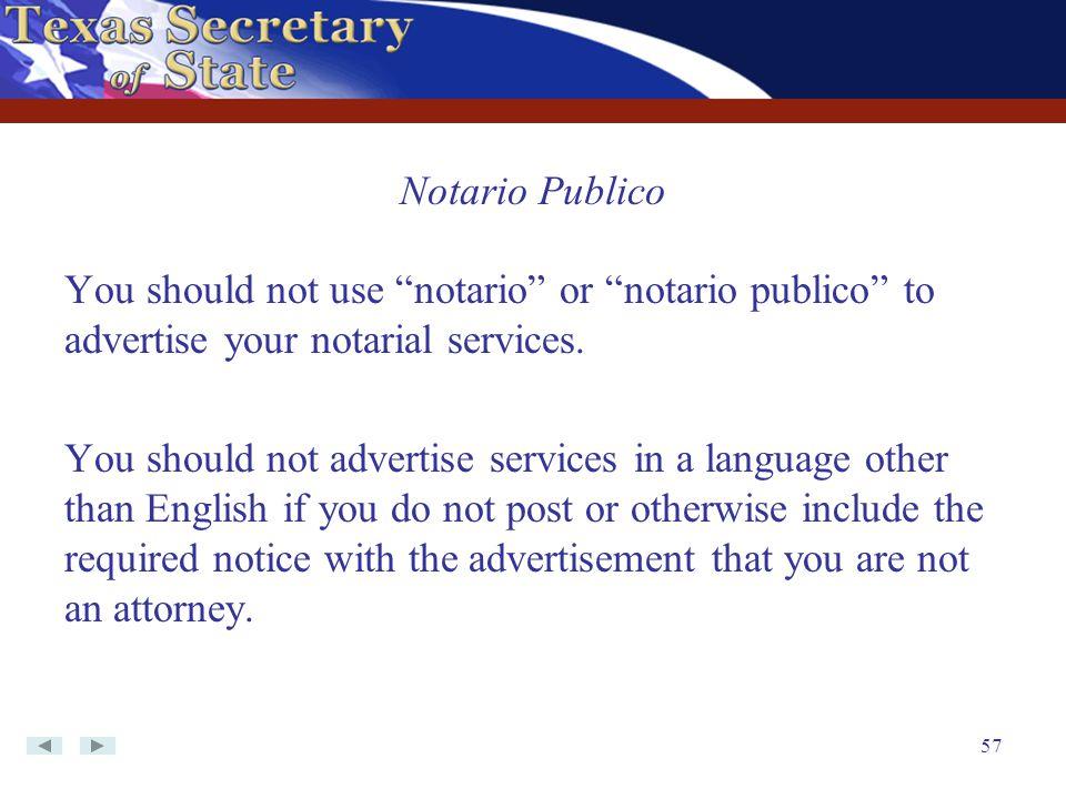 Notario Publico You should not use notario or notario publico to advertise your notarial services.
