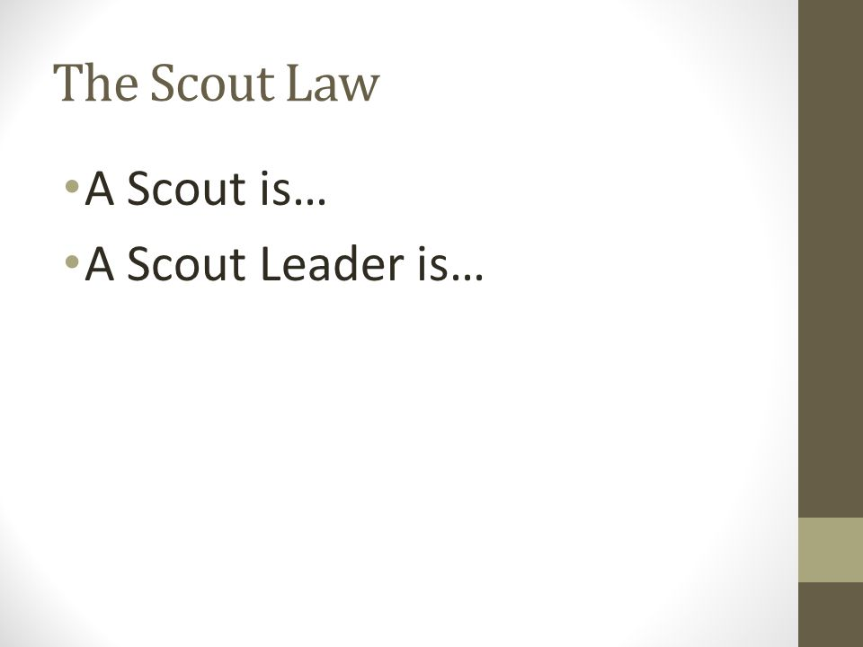 The Scout Law A Scout is… A Scout Leader is…