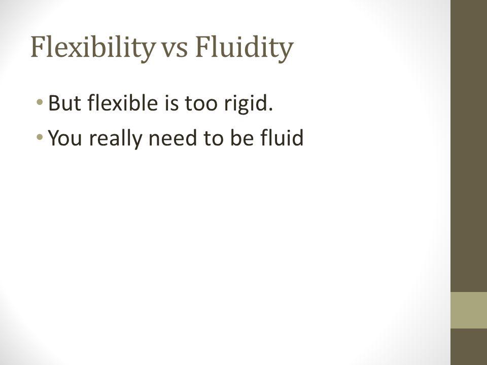 Flexibility vs Fluidity