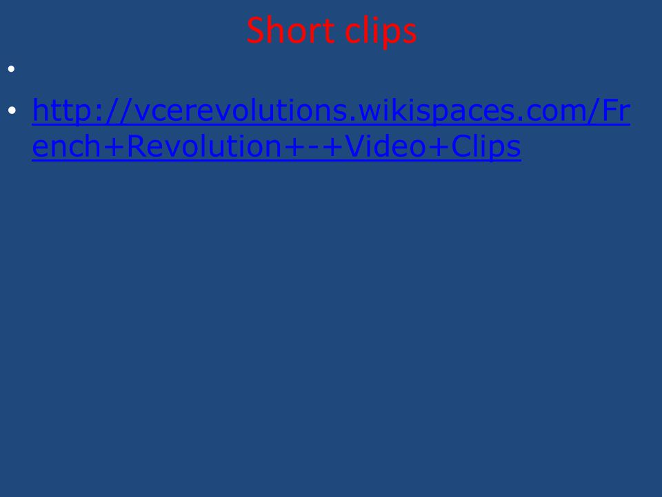 Short clips http://vcerevolutions.wikispaces.com/French+Revolution+-+Video+Clips