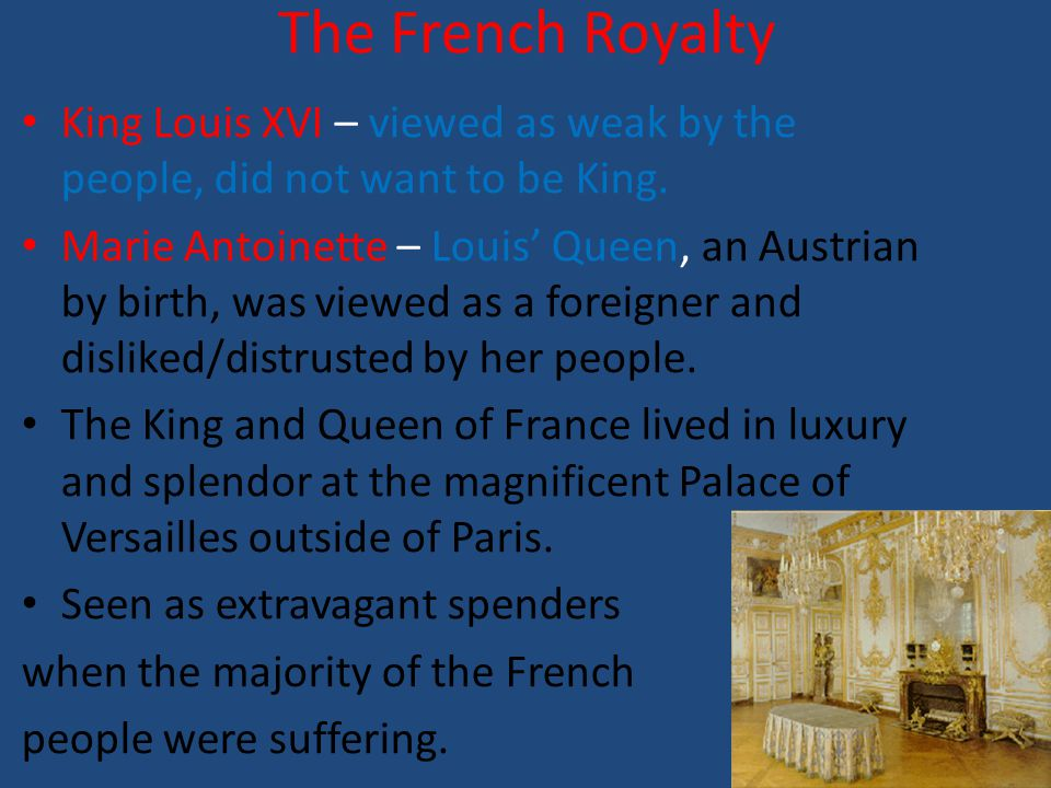 The French Royalty King Louis XVI – viewed as weak by the people, did not want to be King.