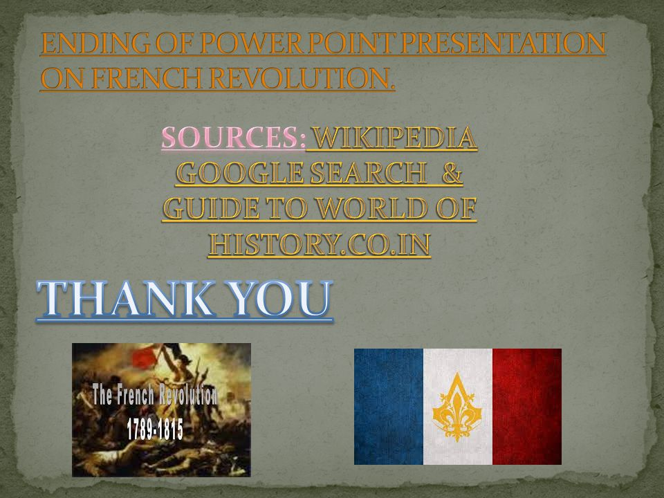ENDING OF POWER POINT PRESENTATION ON FRENCH REVOLUTION.