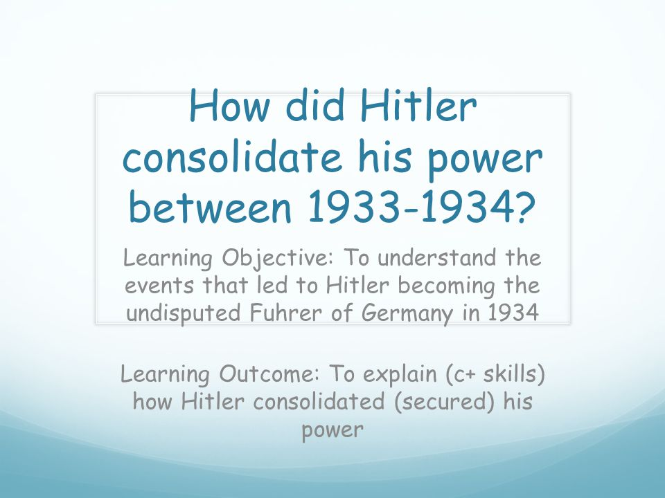 how did hitler consolidate power Fire was more important than the enabling act in allowing hitler to consolidate  power in  1 educator answer how did adolf hitler come to power through the.