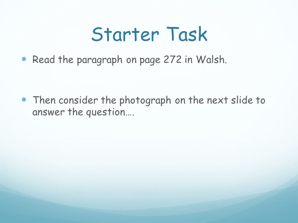 Starter Task Read the paragraph on page 272 in Walsh.