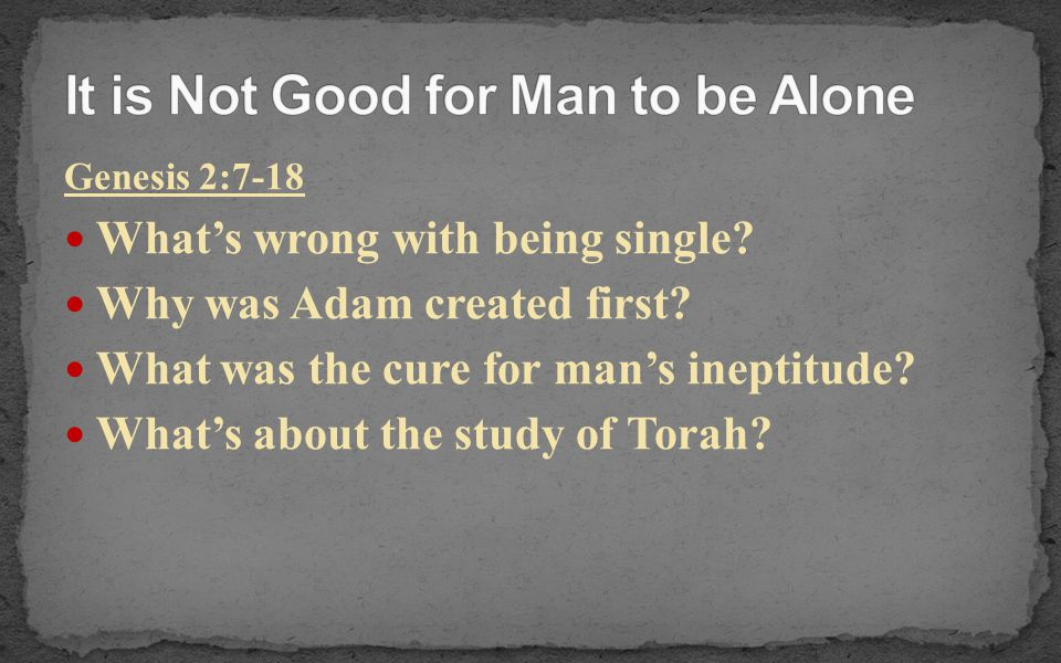It not good for man to be alone