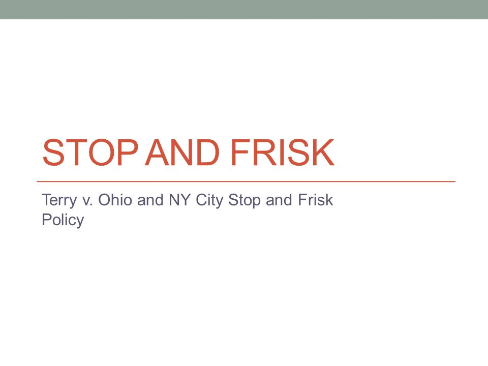 Terry v. Ohio and NY City Stop and Frisk Policy
