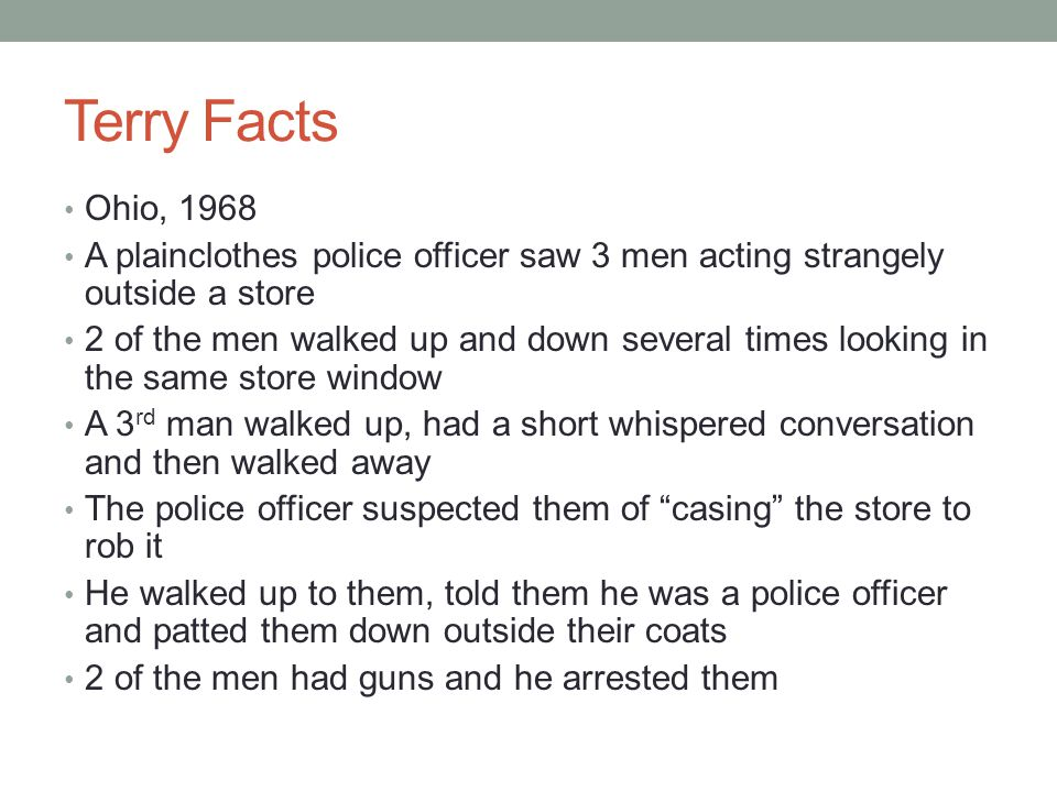 Terry Facts Ohio, 1968. A plainclothes police officer saw 3 men acting strangely outside a store.