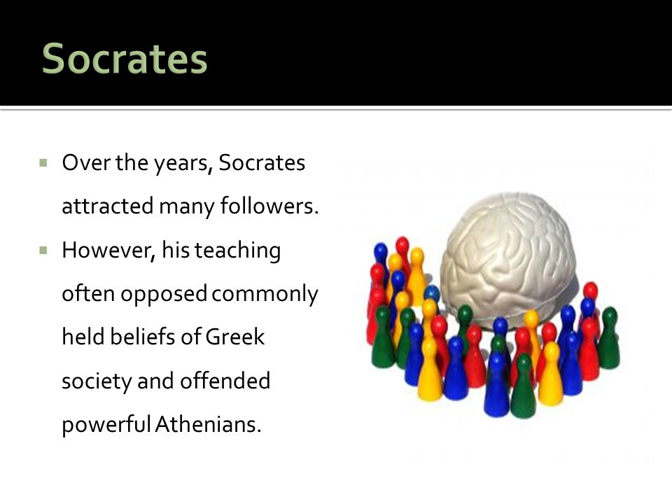 Socrates Over the years, Socrates attracted many followers.