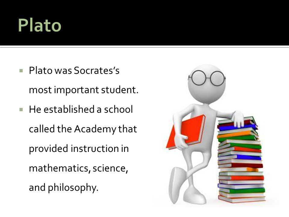 Plato Plato was Socrates's most important student.