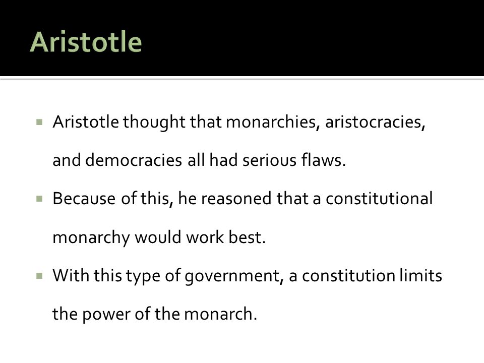 Aristotle Aristotle thought that monarchies, aristocracies, and democracies all had serious flaws.