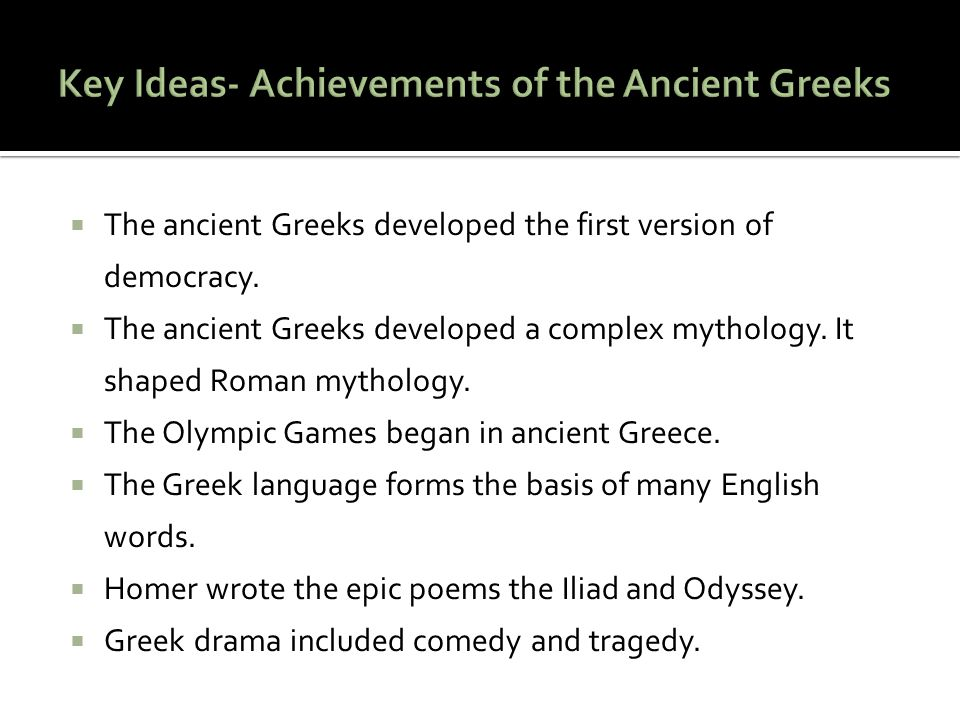 Key Ideas- Achievements of the Ancient Greeks
