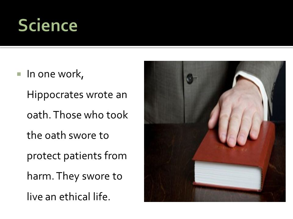 Science In one work, Hippocrates wrote an oath.