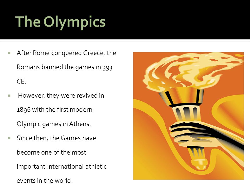 The Olympics After Rome conquered Greece, the Romans banned the games in 393 CE.