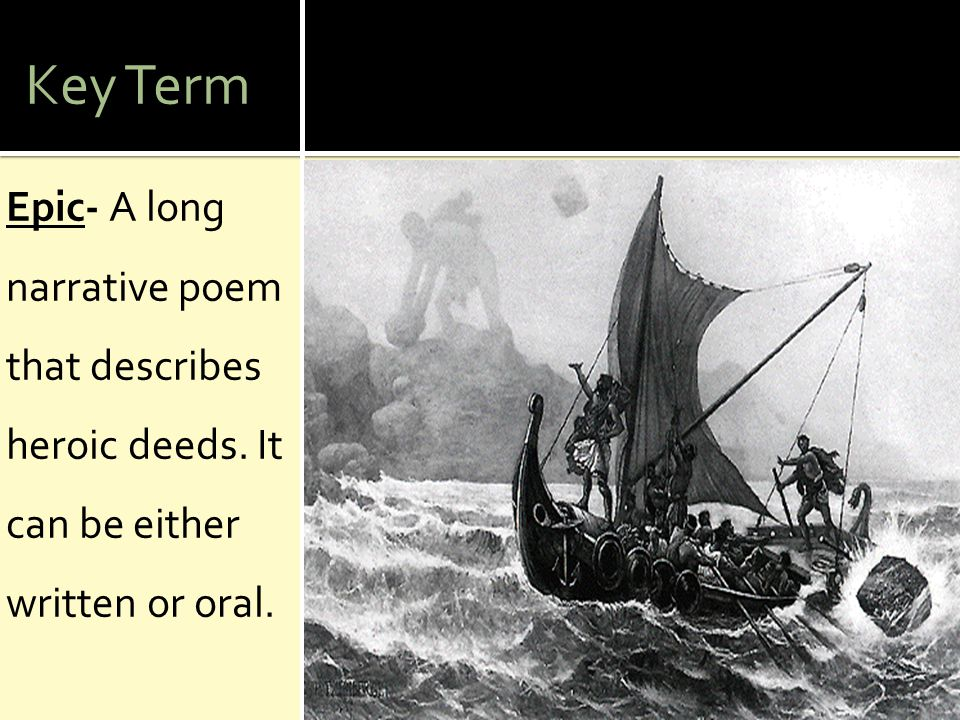 Key Term Epic- A long narrative poem that describes heroic deeds. It can be either written or oral.