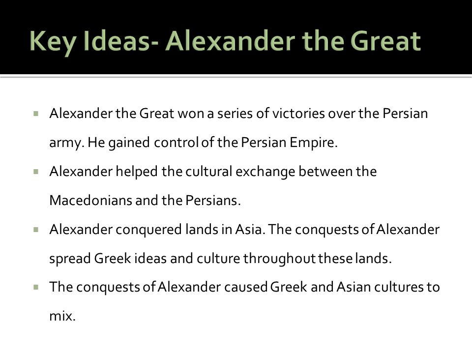 Key Ideas- Alexander the Great