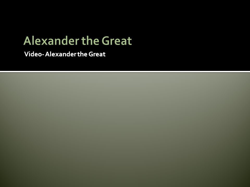 Alexander the Great Video- Alexander the Great