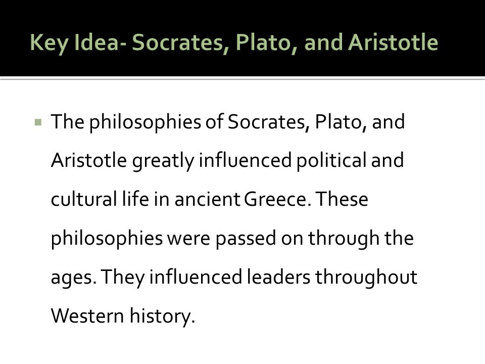 Key Idea- Socrates, Plato, and Aristotle