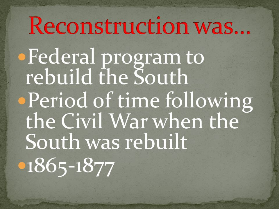 Reconstruction was… Federal program to rebuild the South