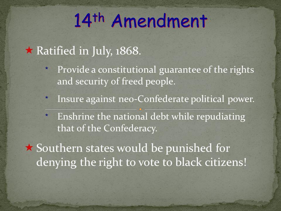 14th Amendment Ratified in July, 1868.