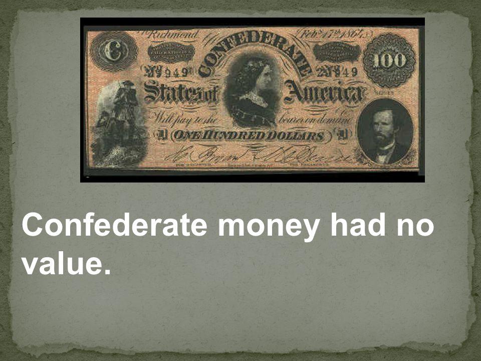 Confederate money had no value.