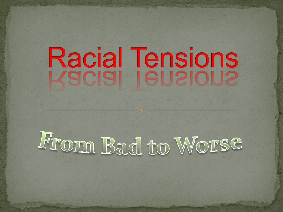 Racial Tensions From Bad to Worse