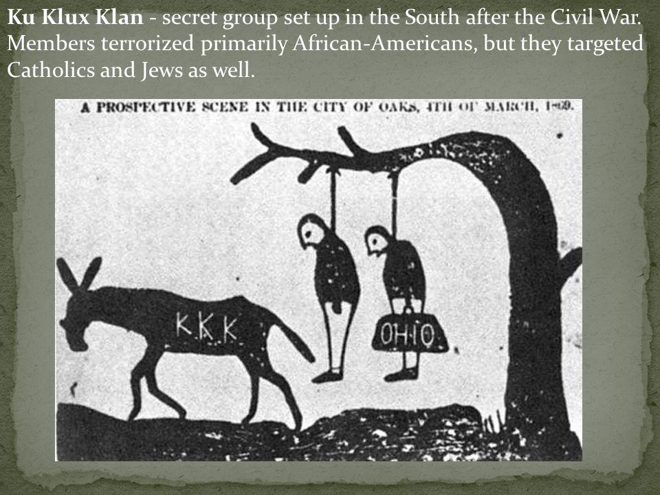 Ku Klux Klan - secret group set up in the South after the Civil War