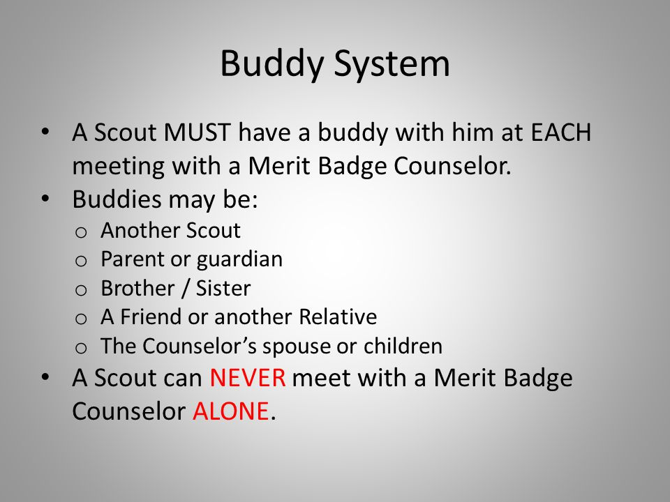 Buddy System A Scout MUST have a buddy with him at EACH