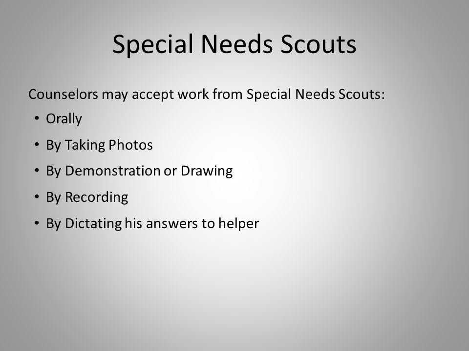 Special Needs Scouts Counselors may accept work from Special Needs Scouts: Orally. By Taking Photos.