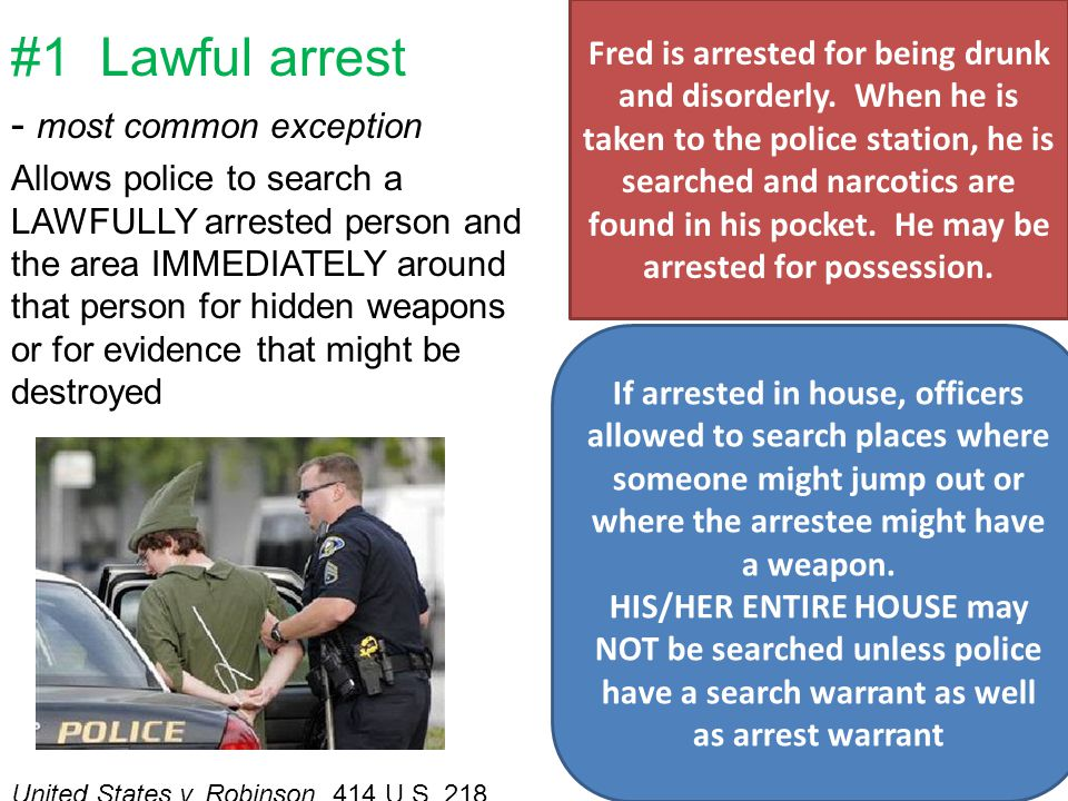 #1 Lawful arrest - most common exception