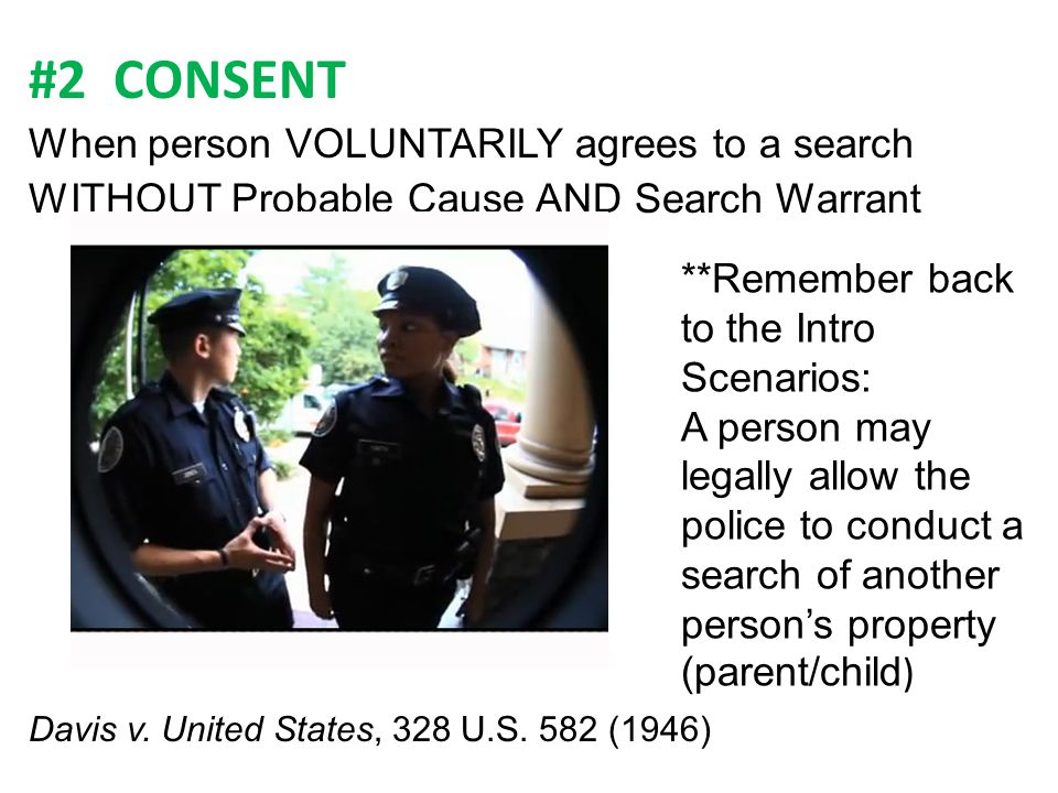 #2 CONSENT When person VOLUNTARILY agrees to a search
