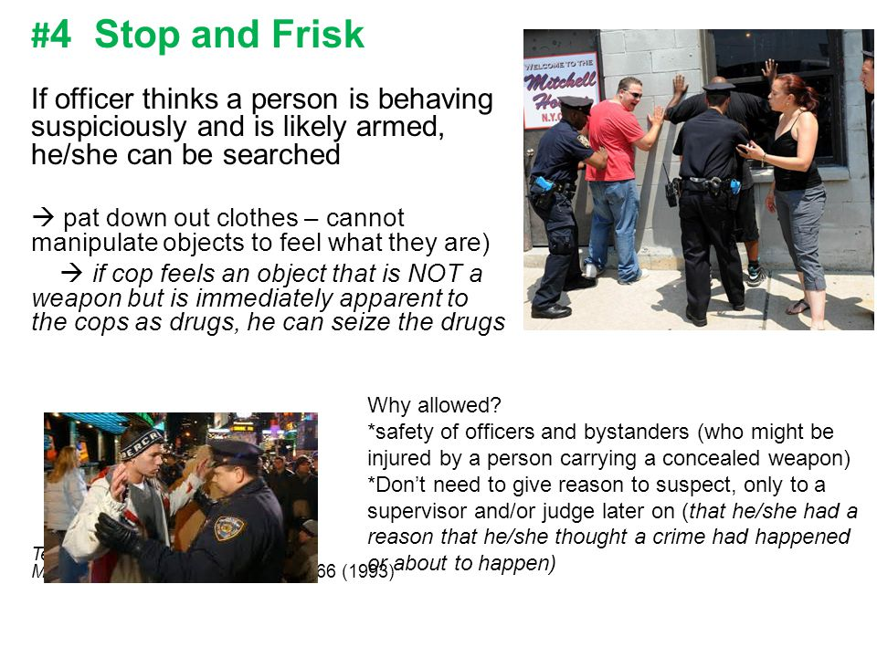 #4 Stop and Frisk If officer thinks a person is behaving suspiciously and is likely armed, he/she can be searched.