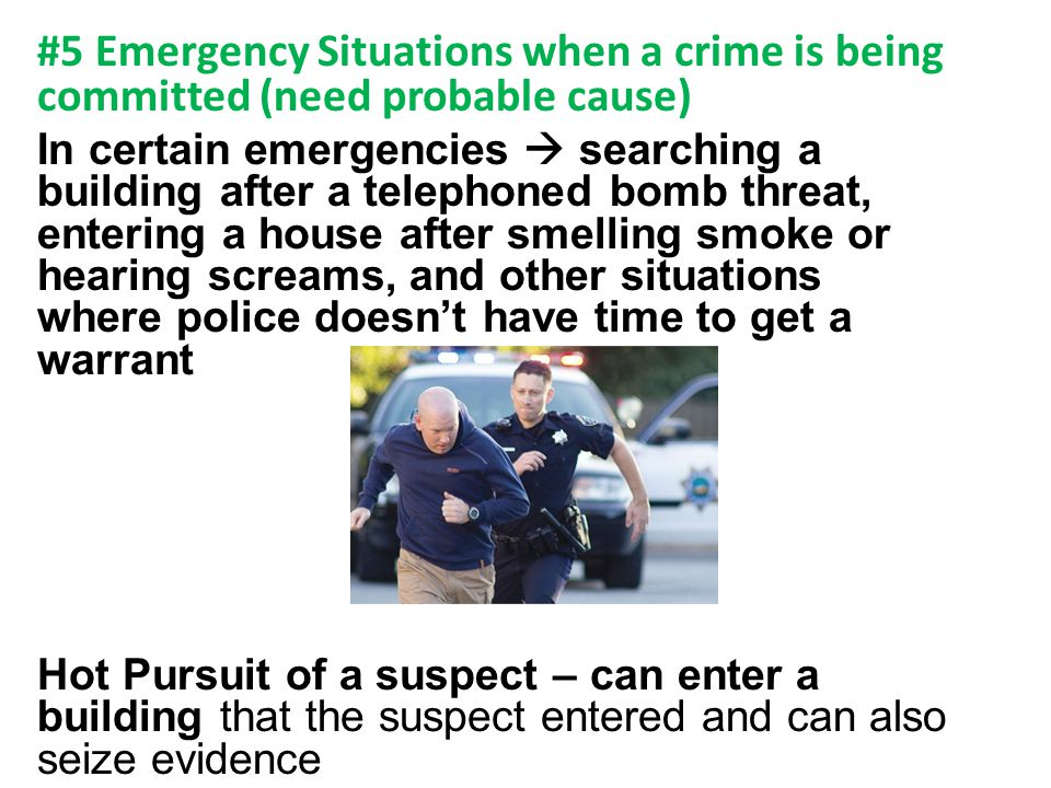 #5 Emergency Situations when a crime is being committed (need probable cause)