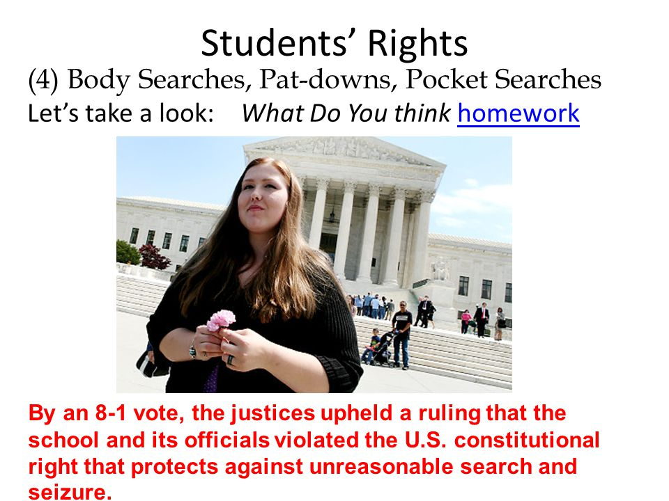 Students' Rights (4) Body Searches, Pat-downs, Pocket Searches Let's take a look: What Do You think homework