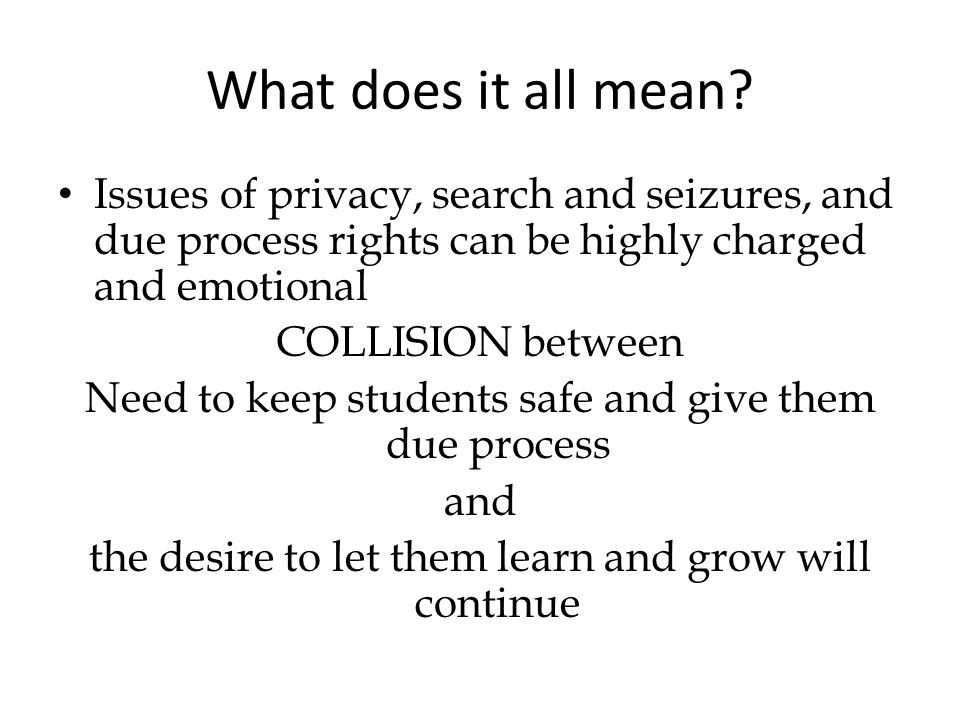 What does it all mean Issues of privacy, search and seizures, and due process rights can be highly charged and emotional.