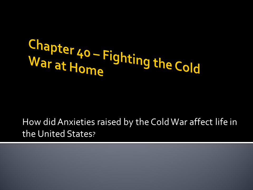Chapter 40 – Fighting the Cold War at Home