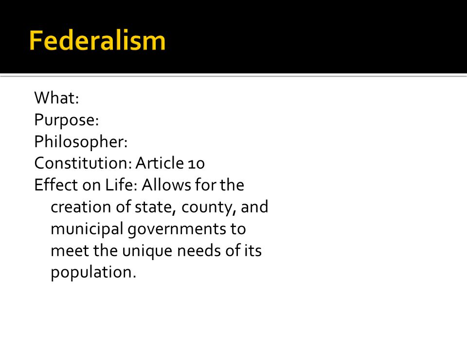 Federalism What: Purpose: Philosopher: Constitution: Article 10